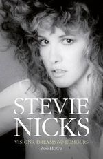 Stevie Nicks : Visions Dreams & Rumours - Zoe Howe