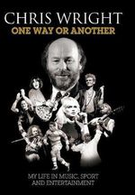 One Way or Another : My Life in Music, Sport & Entertainment - Chris Wright
