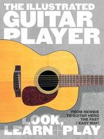 The Illustrated Guitar Player : Look, Learn Play - Music Sales