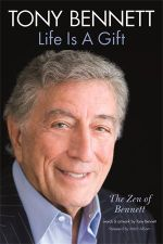 Tony Bennett Life is a Gift : The Zen of Bennett - Tony Bennett