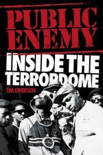 Public Enemy : Inside the Terrordome - Tim Grierson