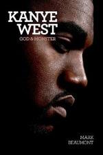 Kanye West : God and Monster - Mark Beaumont