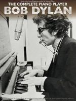 The Complete Piano Player : Bob Dylan