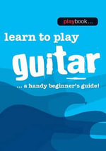 Playbook : Learn to Play Guitar - a Handy Beginner's Guide - Hal Leonard Publishing Corporation