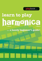 Playbook : Learn to Play Harmonica - a Handy Beginner's Guide - Hal Leonard Publishing Corporation