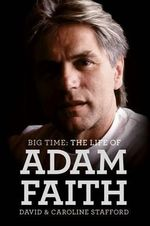 Adam Faith : Big Time, the Life of - David Stafford