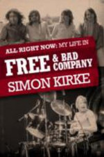 All Right Now : My Life in Free - Simon Kirke