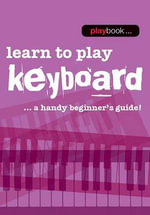 Playbook : Learn to Play Keyboard - a Handy Beginner's Guide - Hal Leonard Publishing Corporation