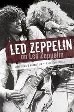 Led Zeppelin on Led Zeppelin : Interviews & Encounters - Hank Bordowitz