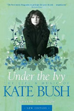 Kate Bush : Under the Ivy - Graeme Thomson