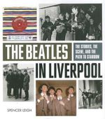 The Beatles in Liverpool - Spencer Leigh