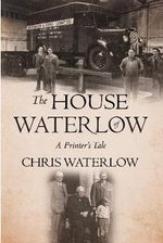 The House of Waterlow : A Printer's Tale - Chris Waterlow