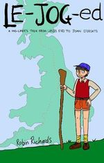 LE-JOG-ed : A Mid-lifer's Trek from Land's End to John O'Groats - Robin Richards