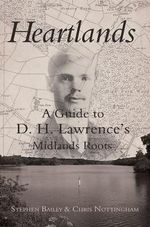 Heartlands : A Guide to D. H. Lawrence's Midland Roots - Stephen Bailey