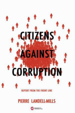 Citizens Against Corruption : Report from the Front Line - Pierre Landell-Mills