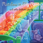 Rainbow in My Room : And Other Bedtime Stories - Zoe Cox