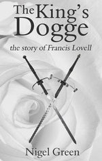 The King's Dogge : The Story of Francis Lovell - Nigel Green