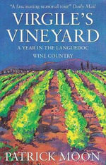 Virgile's Vineyard : A Year in the Languedoc Wine Country - Patrick Moon