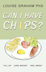 Can I Have Chips? : Fill Up, Lose Weight, Feel Great - Louise Graham