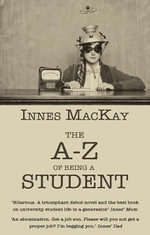 The A-Z of Being a Student - Innes MacKay