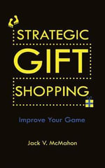 Strategic Gift Shopping : Improve Your Game - Jack V. McMahon