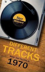 Different Tracks : Music and Politics in 1970 - Steve Millward