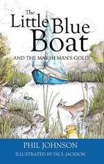 The Little Blue Boat and the Marsh Man's Gold! : The Second Great Broads Adventure! - Phil Johnson