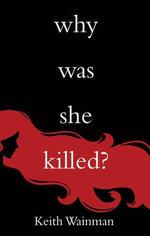 Why Was She Killed? - Keith Wainman
