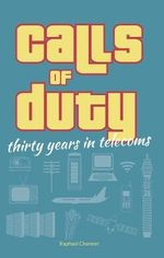 Calls of Duty : Thirty Years in Telecoms - Raphael Channer