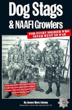 Dog Stags & NAAFI Growlers : For Every Soldier Who Never Went to War - James Marc Ivimey