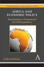 Africa and Economic Policy : Developing a Framework for Policymakers - Ferdinand Bakoup