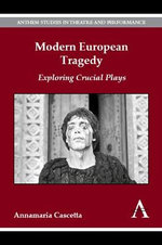 Modern European Tragedy : Exploring Crucial Plays - Annamaria Cascetta