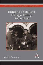 Bulgaria in British Foreign Policy, 1943-1949 - Marietta Stankova