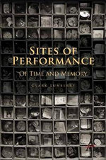 Sites of Performance : Of Time and Memory - Clark Lunberry