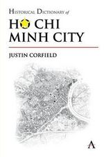 Historical Dictionary of Ho Chi Minh City - Justin Corfield