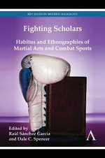 Fighting Scholars : Habitus and Ethnographies of Martial Arts and Combat Sports
