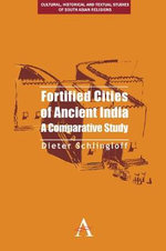 Fortified Cities of Ancient India : A Comparative Study - Dieter Schlingloff