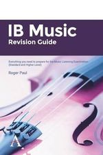 IB Music Revision Guide: Standard and higher level : Everything You Need to Prepare for the Music Listening Examination (Standard and Higher Level) - Roger Paul
