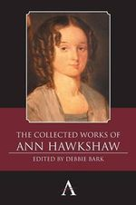 The Collected Works of Ann Hawkshaw : Anthem Nineteenth-Century Series
