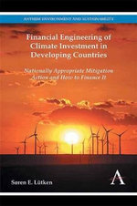 Financial Engineering of Climate Investment in Developing Countries : Nationally Appropriate Mitigation Action and How to Finance it - Soren Ender Lutken