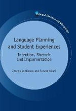 Language Planning and Student Experiences : Intention, Rhetoric and Implementation - Joseph Lo Bianco