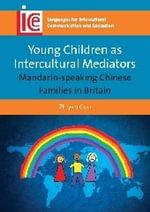 Young Children as Intercultural Mediators : Mandarin-Speaking Chinese Families in Britain - Zhiyan Guo