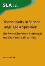 Discontinuity in Second Language Acquisition : The Switch Between Statistical and Grammatical Learning - Stefano Rastelli