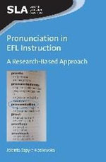 Pronunciation in EFL Instruction : A Research-Based Approach - Jolanta Szpyra-Kozlowska