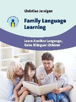 Family Language Learning : Learn Another Language, Raise Bilingual Children - Christine Jernigan