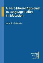 A Post-Liberal Approach to Language Policy in Education - John E. Petrovic