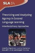 Theorizing and Analyzing Agency in Second Language Learning : Interdisciplinary Approaches