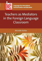 Teachers as Mediators in the Foreign Language Classroom - Michelle Kohler