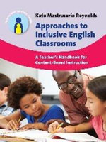 Approaches to Inclusive English Classrooms : A Teacher's Handbook for Content Based Instruction - Kate Mastruserio Reynolds