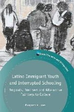 Latino Immigrant Youth and Interrupted Schooling : Dropouts, Dreamers and Alternative Pathways to College - Marguerite Lukes